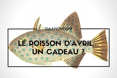 Si on s'offrait un beau poisson d'avril ?